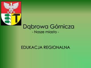 Dąbrowa Górnicza - Nasze miasto -