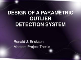DESIGN OF A PARAMETRIC OUTLIER  DETECTION SYSTEM