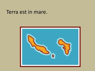 Terra  est  in mare.