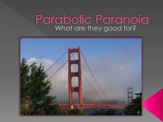 Parabolic Paranoia