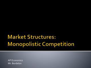 Market Structures: Monopolistic Competition