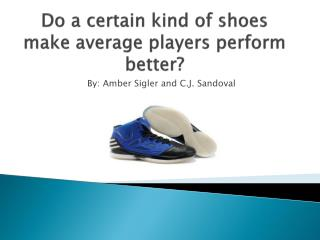 Do a certain kind of shoes make average players perform better?