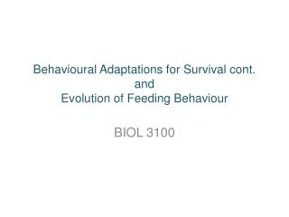 Behavioural  Adaptations for Survival cont. and Evolution of Feeding  Behaviour