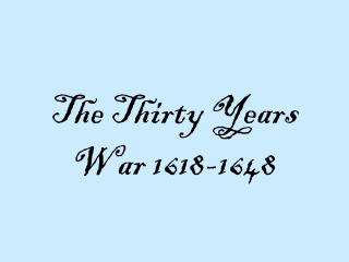 The Thirty Years War 1618-1648