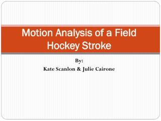 Motion Analysis of a Field Hockey Stroke