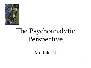 The Psychoanalytic Perspective Module 44