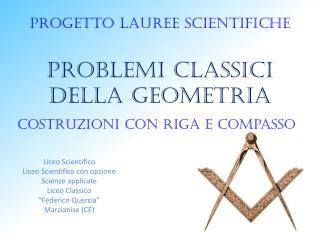 Progetto lauree scientifiche Problemi classici della geometria