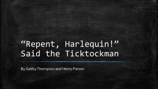 """Repent, Harlequin!"" Said the  Ticktockman"