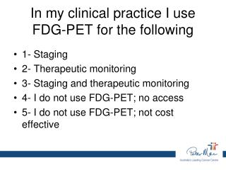 In my clinical practice I use FDG-PET for the following