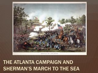 The Atlanta Campaign and Sherman�s March to the Sea