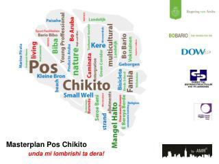 Masterplan Pos Chikito unda  mi  lombrishi ta dera !