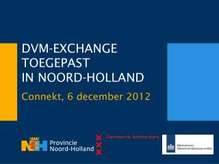 DVM-EXCHANGE TOEGEPAST IN  NOORD-HOLLAND