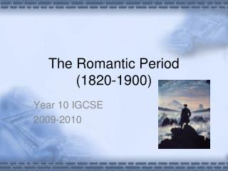 The Romantic Period  (1820-1900)