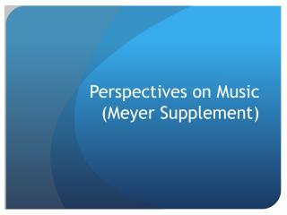 Perspectives on Music  (Meyer Supplement)