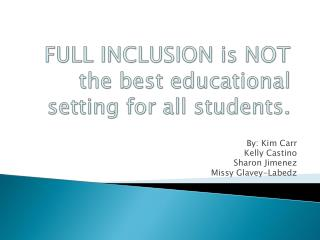 FULL INCLUSION is NOT the best educational setting for all students.