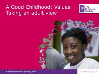 A Good Childhood: Values  Taking an adult view