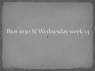 Bios 1030 SI Wednesday week 14
