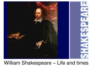 William Shakespeare   Life and times