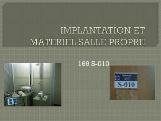 IMPLANTATION ET MATERIEL SALLE  PROPRE