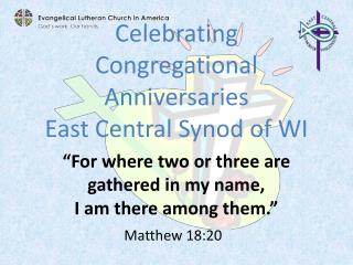 Celebrating Congregational Anniversaries East Central Synod of WI