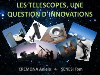 LES TELESCOPES, UNE QUESTION D'INNOVATIONS