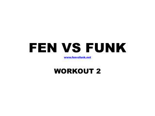 FEN VS FUNK www.fenvsfunk.net WORKOUT  2