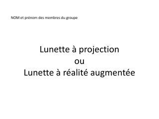 Lunette à projection ou Lunette à  réalité augmentée