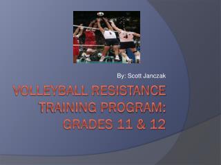 Volleyball Resistance Training Program:  Grades 11 & 12