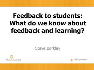 Feedback to  students:  What do we know about feedback and learning ?