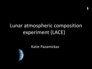 Lunar atmospheric composition experiment (LACE)