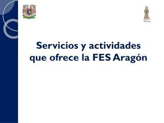 Servicios y actividades  que ofrece la FES Aragón