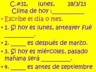 C.#31,      lunes , 18/3/13 Clima  de hoy :___________