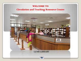 WELCOME TO  Circulation and Teaching  Resource Centre