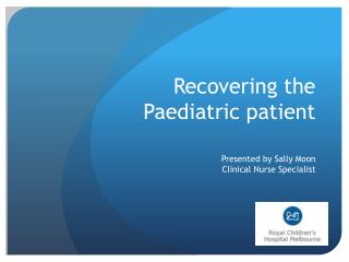 Recovering the  Paediatric patient