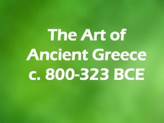 The Art of Ancient Greece   c. 800-323 BCE