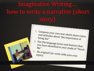 Imaginative Writing…  how to write a narrative (short story)