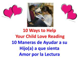 10 Ways to  Help Your Child Love Reading  10 Maneras de Ayudar a su Hijo(a) a que sienta