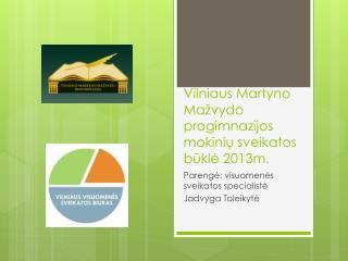 Vilniaus Martyno  Ma žvydo  progimnazijos mokinių sveikatos būklė  2013m.