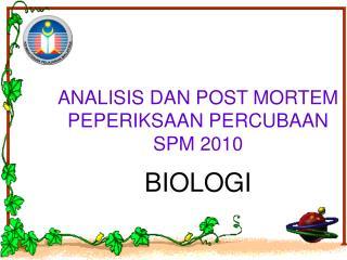 ANALISIS DAN POST MORTEM PEPERIKSAAN PERCUBAAN SPM 2010 BIOLOGI