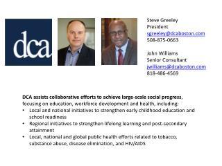 Steve Greeley President sgreeley@dcaboston.com 508-875-0663 John Williams Senior Consultant