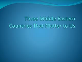 Three Middle Eastern Countries That Matter to Us