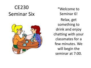 CE230 Seminar Six