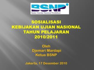 SOSIALISASI  KEBIJAKAN UJIAN NASIONAL  TAHUN PELAJARAN  2010/2011 Oleh   Djemari Mardapi