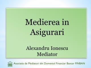 Medierea  in  A sigurari Alexandru Ionescu Mediator