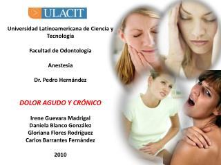 Universidad Latinoamericana de Ciencia y Tecnología Facultad  de  Odontología Anestesia