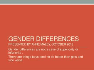 Gender differences Presented by Anne  Maley , October 2013