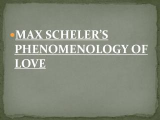 MAX SCHELER'S PHENOMENOLOGY OF LOVE