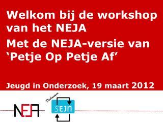 Welkom bij de workshop van het NEJA Met de  NEJA-versie  van ' Petje Op Petje Af '
