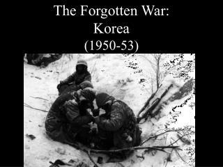 The Forgotten War:  Korea (1950-53)