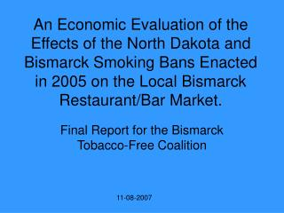 An Economic Evaluation of the Effects of the North Dakota and Bismarck Smoking Bans Enacted in 2005 on the Local Bismarc